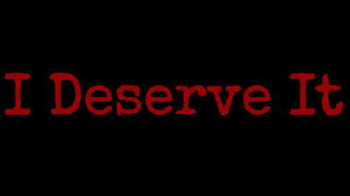 I Deserve It