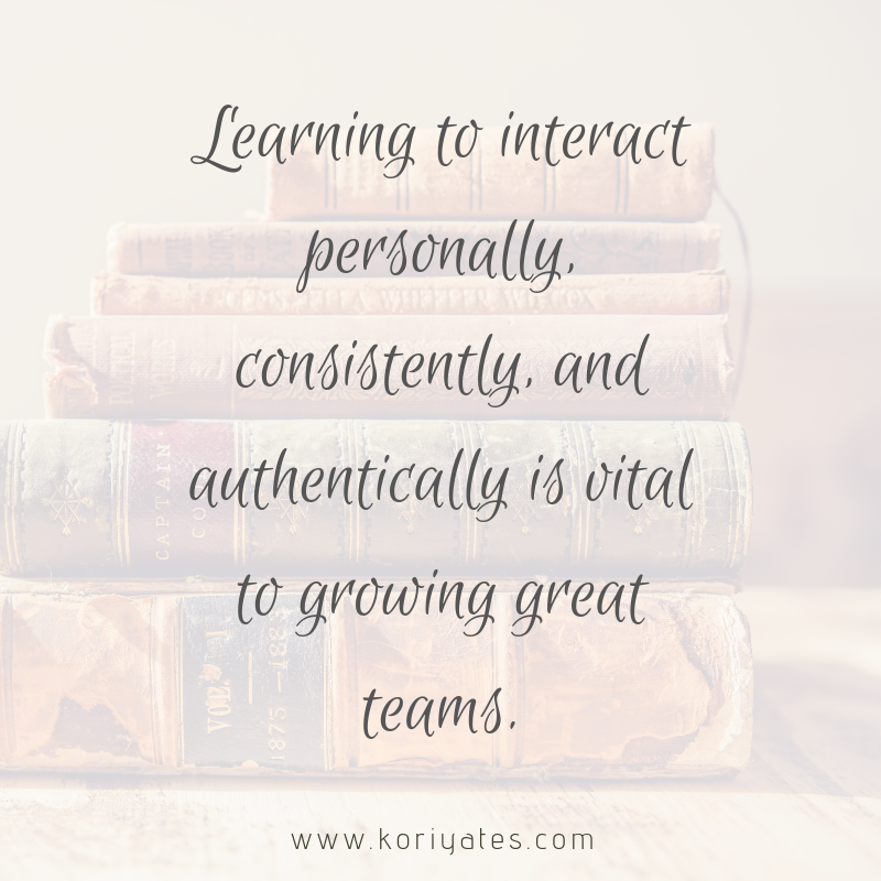 Learning to interact personally, consistently, and authentically is vital to growing great teams.