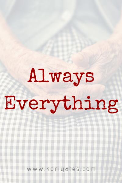 Always. Everything.