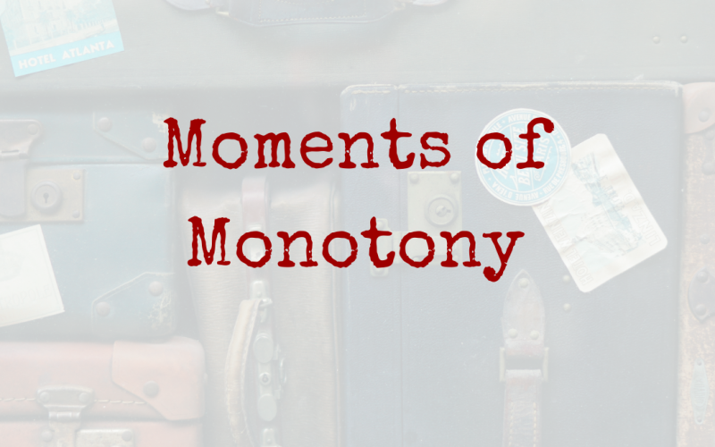 Moments of Monotony